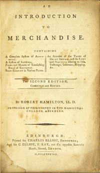 An introduction to merchandise. Containing a complete system of arithmetic, a system of algebra, forms and manner of transacting bills of exchange, book-keeping in various forms, an accout of the trade of Great Britain, and the laws and practices relating to sale, factorage, insurance, shipping, &c