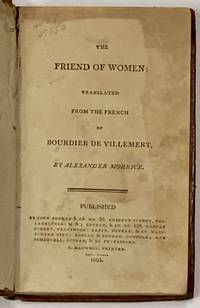 The FRIEND Of WOMEN: Translated from the French of Bourdier [sic] de Villemert, by Alexander Morrice