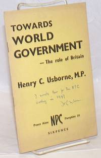 Towards World Government - The role of Britain by  Henry C Usborne - Signed - 1947 - from Bolerium Books Inc., ABAA/ILAB and Biblio.com