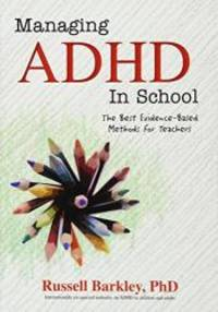 Managing ADHD in School: The Best Evidence-Based Methods for Teachers by Russell Barkley - Paperback - 2016-01-04 - from Books Express and Biblio.com