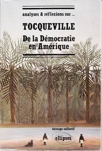 Analyses et Réflexions sur... Tocqueville.  De la Démocratie en Amérique.