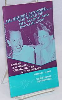No Secret Anymore: the times of Del Martin and Phyllis Lyon a world premiere film celebrating their 50th anniversary, February 13, 2003