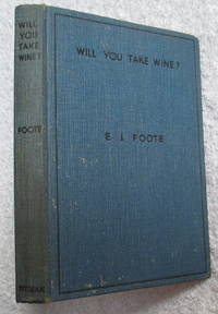 Will You Take Wine? A Guide To The Purchase,Serving and Appreciation Of Wines, Cocktails, Spirits...
