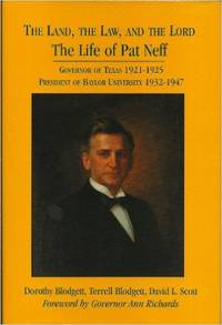 The Land, the Law and the Lord: The Life of Pat Neff, Governor of Texas 1921-1925.(SIGNED)