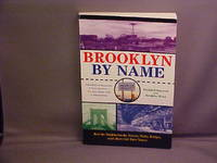 Brooklyn by Name : How the Neighborhoods, Streets, Parks, Bridges and More Got Their Names
