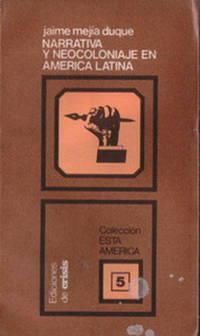 Narrativa y Neocoloniaje En América Latina by Mejía Duque, Jaime