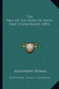 The Page Of The Duke Of Savoy, Part 2 Continued (1891) by Alexandre Dumas - 2010-09-10