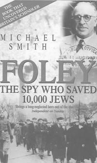 Foley: the Spy who Saved 10,000 Jews