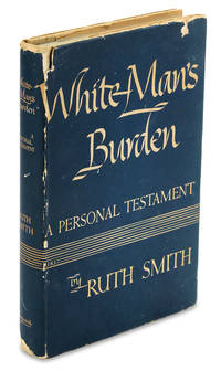 White Man's Burden. A Personal Testament. [Presentation Copy] by Ruth Smith - First Edition - from Ian Brabner, Rare Americana, LLC (SKU: 3727402)