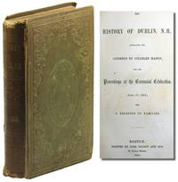 The History of Dublin, H.H., Containing the Address by Charles Mason and the Proceedings at the Centennial Celebration, June 17, 1852 With a Register of Families