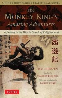 The Monkey King's Amazing Adventures.  A Journey to the West in Search of Enlightenment.