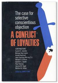 A Conflict of Loyalties: The Case for Selective Conscientious Objection