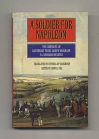 A Soldier for Napoleon: The Campaigns of Lieutenant Franz Joseph Hausmann,  7th Barvarian Infantry  - 1st Edition/1st Printing