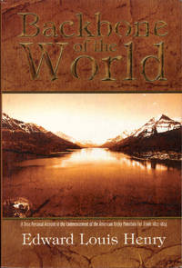 image of Backbone of the World: A True Personal Account of the Commencement of the Rocky Mountain Fur Trade 1822-1824