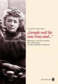 Gerade weil Sie eine Frau sind Bertha von Suttner, die unbekannte Friedensnobelpreistr von Laurie R. Cohen by Laurie R. Cohen - Paperback - 2005 - 2005 - from BOOK-SERVICE Lars Lutzer - ANTIQUARIAN BOOKS - LITERATURE SEARCH *** BOOKSERVICE *** ANTIQUARIAN  RESEARCH and Biblio.com
