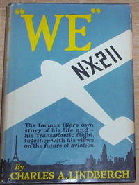 'We'. The Famous Flier's Own Story of His Life and His Transatlantic Flight  Together with His Views on the Future of Aviation.