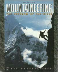 Mountaineering: The Freedom of the Hills. Sixth Edition