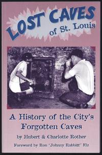 Lost Caves Of St. Louis by  Hubert  Charlotte;  Rother - Paperback - 1st Edition 1st Printing - 1996 - from Granada Bookstore  (Member IOBA) and Biblio.com