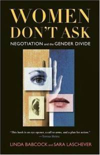 Women Don't Ask : Negotiation and the Gender Divide