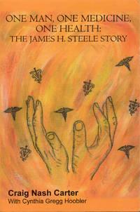 One Man, One Medicine, One Health: The James H. Steele Story