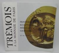 Pierre-Yves Tremois a la Monnaie de Paris : Peintures, Sculptures, Medailles, Gravures et la Musee Secret, 25 Janvier-28 Avril 1984