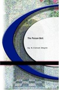 The Poison Belt : Being an Account of Another Amazing Adventure of Professor Challenger by Arthur Conan Doyle - 2009