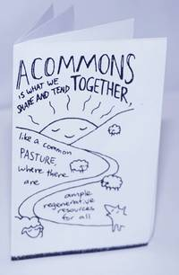 image of A commons is what we share and tend together, like a common pasture, where there are ample regenerative resources for all
