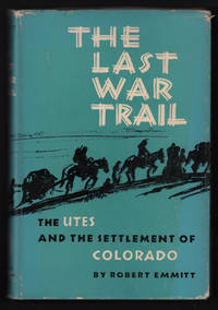 Last War Trail: The Utes and the Settlement of Colorado [The Civilization of the American Indian Series]