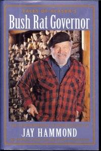 image of Tales of Alaska's Bush Rat Governor: The Extraordinary Autobiography of  Jay Hammond Wilderness Guide and Reluctant Politician