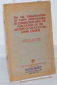 image of On the Organization of Party Propaganda in Connection with the Publication of the History of the C.P.S.U. (B.) Short Course: Decision of the Central Committee of the C.P.S.U. (B.)