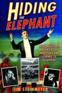 Hiding the Elephant: How Magicians Invented the Impossible and Learned to Disappear by Jim Steinmeyer - Hardcover - 2003-09-06 - from Books Express (SKU: 0786712260n)