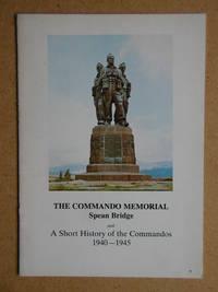 The Commando Memorial Spean Bridge and A Short History of the Commandos 1940-1945.