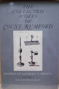 The Collected Works of Count Rumford:  Volume I: the Nature of Heat