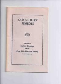 Old Settlers' Remedies / Cape Sable Historical Society, Barrington, Nova Scotia ( Settlers / Settler's )