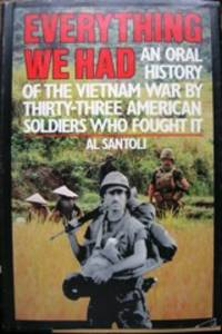 image of Everything We Had: An Oral History of the Vietnam War As Told by 33 American Men Who Fought It [edited by] Al Santoli