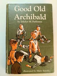 Good Old Archibald by  Ethelyn M Parkinson - First Edition thus - 1960 - from BookRanger and Biblio.co.uk