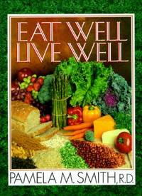 Eat Well-Live Well by Pamela M. Smith - 1992