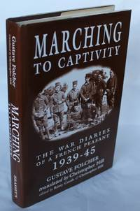 Marching to Captivity.  The War Diaries of a French Peasant 1939-45 by Gustave Folcher - 1st Edition - 1996 - from H4o Books (SKU: 022347)
