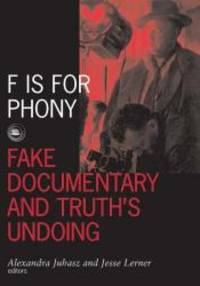 F Is For Phony: Fake Documentary And Truth'S Undoing (Visible Evidence)
