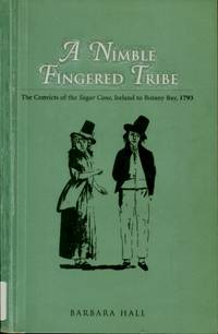 A Nimble Fingered Tribe : The Convicts of the Sugar Cane, Ireland to Botany Bay 1793
