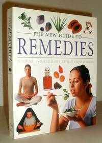 The New Guide to Remedies - Homeopathy, Essential Oils, Crystals, Home Remedies