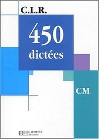 C.L.R. : 450 dictées  CM (Manuel) [Relié] by Janine Leclec'h-Lucas;...