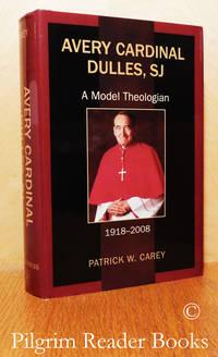 image of Avery Cardinal Dulles, SJ: A Model Theologian. 1918-2008