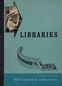 Libraries: A Reprint from the Encyclopedia Americana
