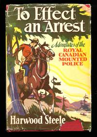 image of To Effect an Arrest: Adventures of the Royal Canadian Mounted Police