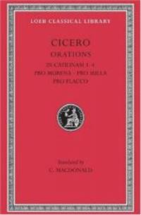 Cicero: In Catilinam 1-4. Pro Murena. Pro Sulla. Pro Flacco: B. Orations (Loeb Classical Library No. 324) by Cicero - Hardcover - 1976-01-07 - from Books Express (SKU: 0674993586q)