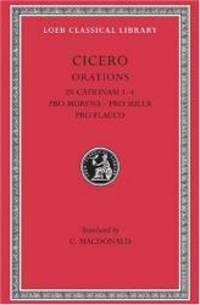 Cicero: In Catilinam 1-4. Pro Murena. Pro Sulla. Pro Flacco: B. Orations (Loeb Classical Library...
