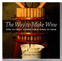 THE WAY TO MAKE WINE: How to Craft Superb Table Wines at Home.