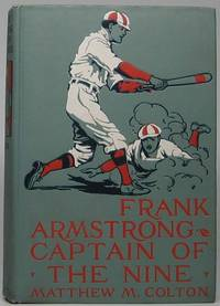 Frank Armstrong Captain of the Nine by  Matthew M COLTON - First Edition - 1913 - from Main Street Fine Books & Manuscripts, ABAA and Biblio.co.uk