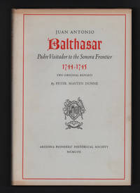Juan Antonio Balthasar, Padre Visitador to the Sonora Frontier, 1744-1745. Two Original Reports